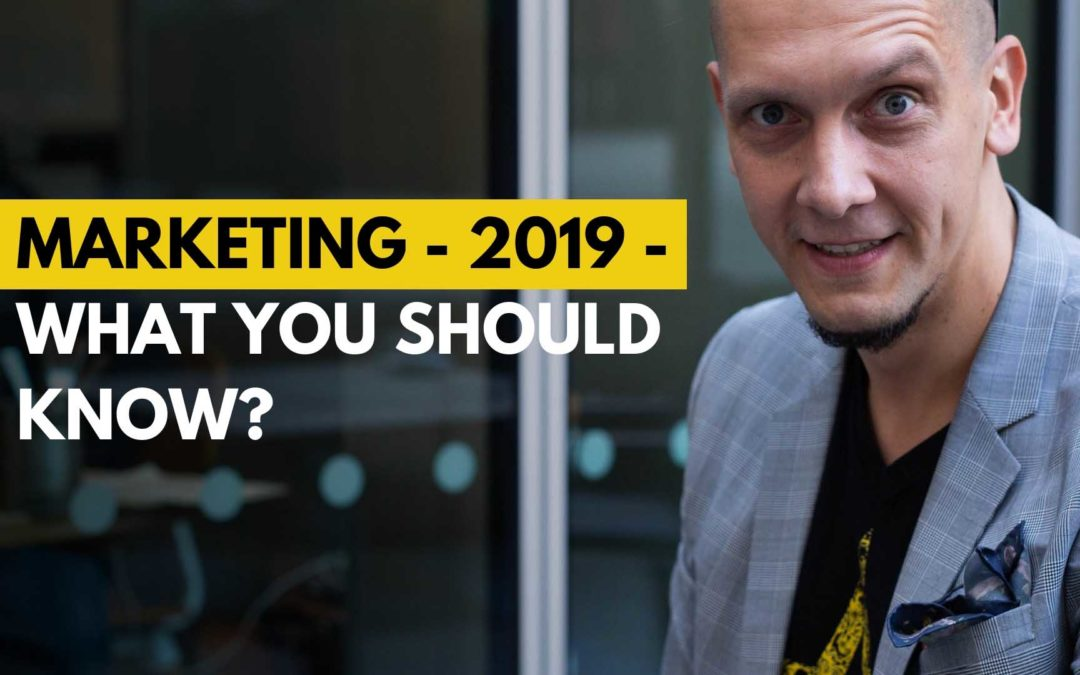9 Marketing Trends for in 2019 – what you should know?